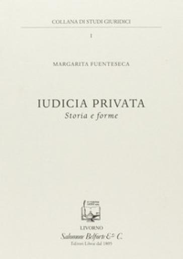 Iudicia privata. Storia e forme - Margarita Fuenteseca | Rochesterscifianimecon.com