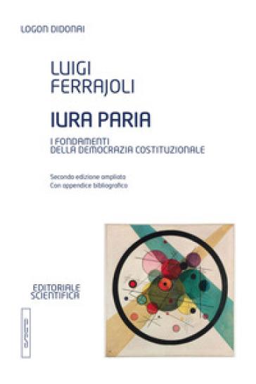 Iura paria. I fondamenti della democrazia costituzionale - Luigi Ferrajoli |