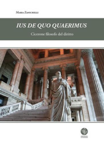 Ius de quo quaerimus. Cicerone filosofo del diritto - Maria Zanichelli | Rochesterscifianimecon.com
