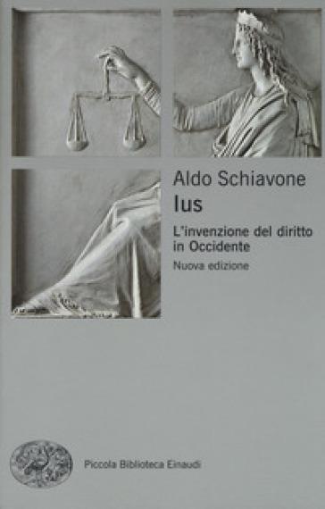 Ius. L'invenzione del diritto in Occidente - Aldo Schiavone | Ericsfund.org