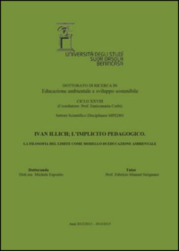 Ivan Illich, l'implicito pedagogico. La filosofia del limite come modello di educazione ambientale - Michela Esposito | Rochesterscifianimecon.com
