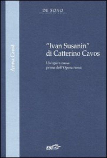 «Ivan Susanin» di Catterino Cavos. Un'opera russa prima dell'Opera russa - Anna Giust |