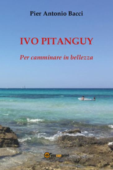 Ivo Pitanguy. Per camminare in bellezza - Pier Antonio Bacci |