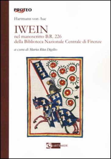 Iwein nel manoscritto b.r. 226 della Biblioteca Nazionale Centrale di Firenze. Testo tedesco a fronte - Aue von Artmann | Rochesterscifianimecon.com