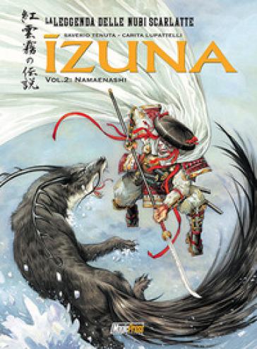 Izuna. La leggenda delle nubi scarlatte. 2: Namaenashi - Saverio Tenuta  