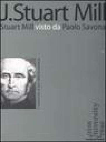 J. Stuart Mill. Stuart Mill visto da Paolo Savona - P. Savona pdf epub