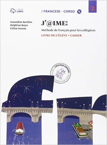 J'@ime. Livre de l'élève-Cahier. Per la Scuola media. Con CD Audio. Con e-book. Con espansione online. 2. - Amandine Barthés |