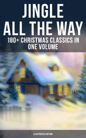 JINGLE ALL THE WAY: 180+ Christmas Classics in One Volume (Illustrated Edition)