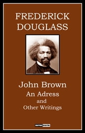 JOHN BROWN AN ADDRESS AND OTHER WRITINGS