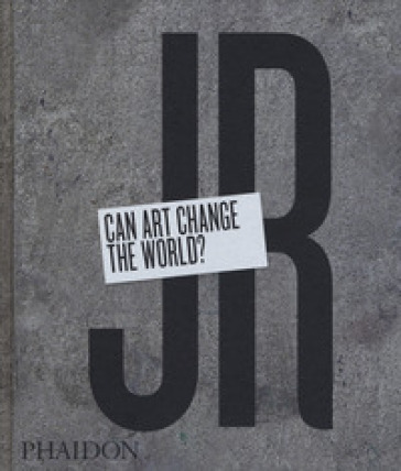 JR. Can art change the world? Ediz. illustrata - Nato Thompson |