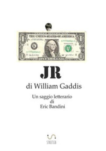 JR, di William Gaddis. Un saggio letterario - Eric Bandini |