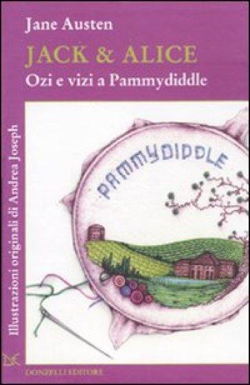 Jack & Alice. Ozi e vizi a Pammydiddle - Jane Austen |