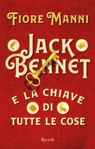 Jack Bennet e la chiave di tutte le cose - Fiore Manni |