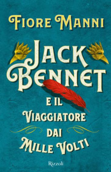 Jack Bennet e il viaggiatore dai mille volti - Fiore Manni |