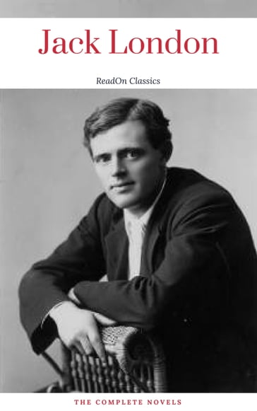 Jack London, : The Complete Novels (ReadOn Classics)