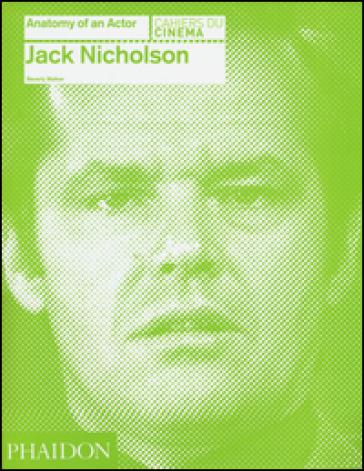 Jack Nicholson. Anatomy of an actor - Beverly Walker |