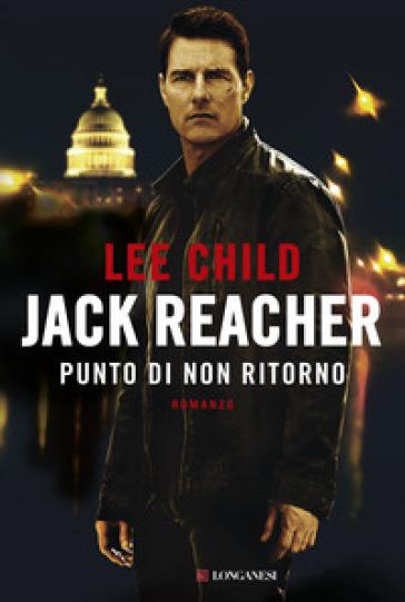 Jack Reacher. Punto di non ritorno - Lee Child  