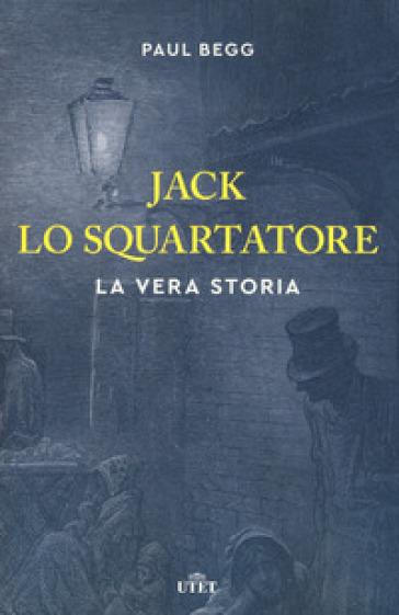 Jack lo Squartatore. La vera storia - Paul Begg pdf epub