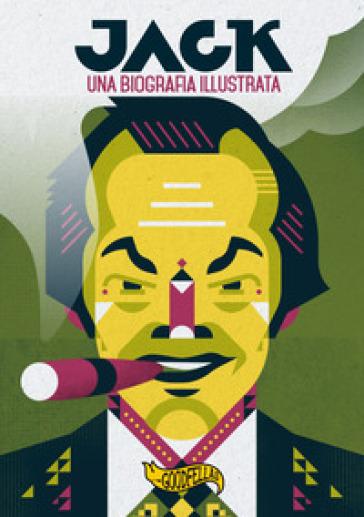 Jack. Una biografia illustrata. Ediz. illustrata - Francesco Ciaponi | Rochesterscifianimecon.com