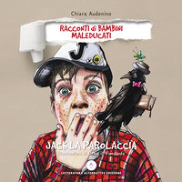 Jack la parolaccia. Racconti di bambini maleducati - Chiara Audenino   Thecosgala.com