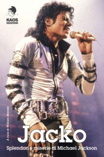 Jacko. Splendori e miserie di Michael Jackson