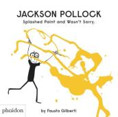 Jackson Pollock Splashed Paint And Wasn t Sorry.