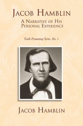 Jacob Hamblin: A Narrative of His Personal Experience: Faith-Promoting Series, no. 5