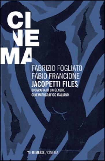 Jacopetti files. Biografia di un genere cinematografico italiano - Fabrizio Fogliato   Rochesterscifianimecon.com
