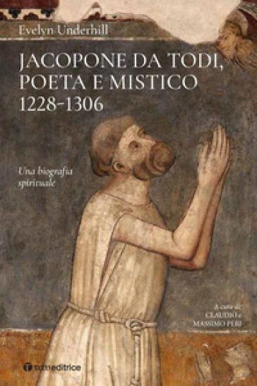 Jacopone da Todi poeta e mistico 1228-1306. Una biografia spirituale - Evelyn Underhill   Ericsfund.org