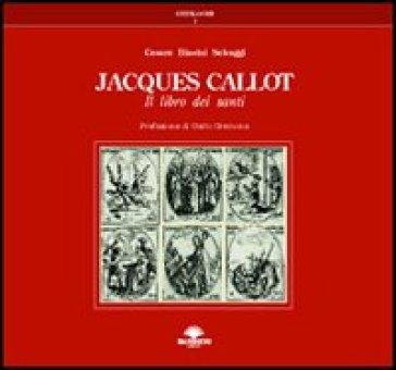Jacques Callot. Il libro dei santi - Cesare Biasini Selvaggi | Ericsfund.org