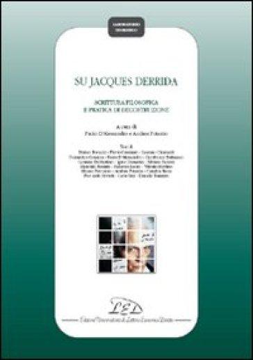 Su Jacques Derrida. Scrittura filosofica e pratica di decostruzione - P. D'Alessandro |