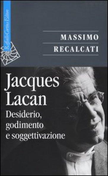 Jacques Lacan. 1.Desiderio, godimento e soggettivazione - Massimo Recalcati   Jonathanterrington.com