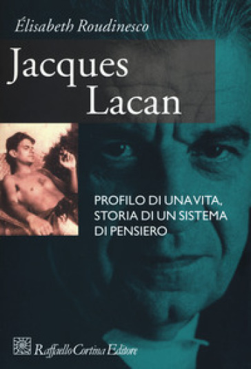 Jacques Lacan. Profilo di una vita, storia di un sistema di pensiero - Elisabeth Roudinesco |