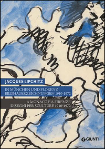 Jacques Lipchitz. A Monaco e a Firenze: disegni per sculture 1910-1972. Catalogo della mostra (Monaco, Firenze). Ediz. italiana, tedesca, inglese - M. Faietti | Jonathanterrington.com