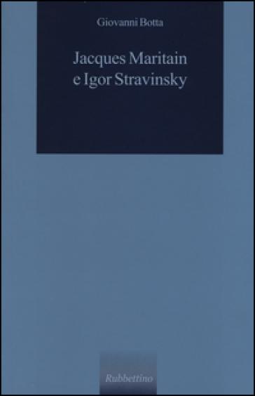 Jacques Maritain e Igor Stravinsky - Giovanni Botta |