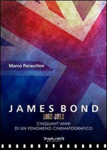James Bond 1962-2012. Cinquant'anni di un fenomeno cinematografico - Marco Paracchini   Rochesterscifianimecon.com
