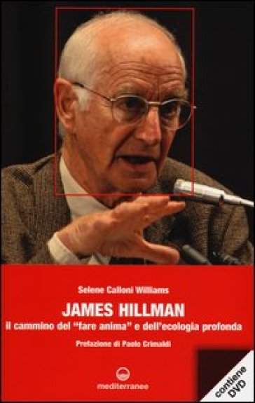 James Hillman. Il cammino del «fare anima» e dell'ecologia profonda. Con DVD