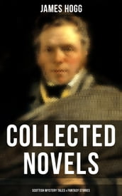 James Hogg: Collected Novels, Scottish Mystery Tales & Fantasy Stories