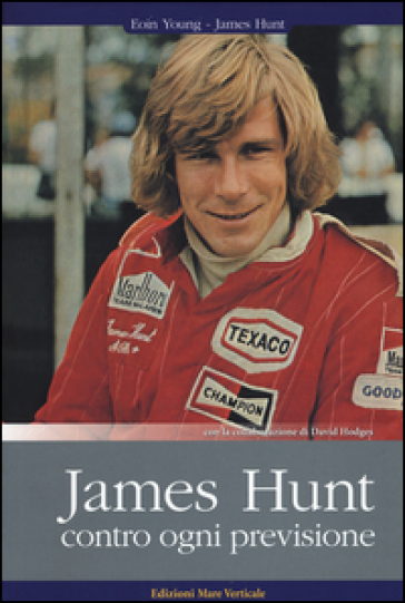 James Hunt. Contro ogni previsione - Eoin S. Young |