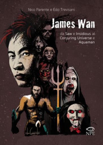 James Wan. Da Saw e Insidious al Conjuring universe e Aquaman - Nico Parente | Rochesterscifianimecon.com