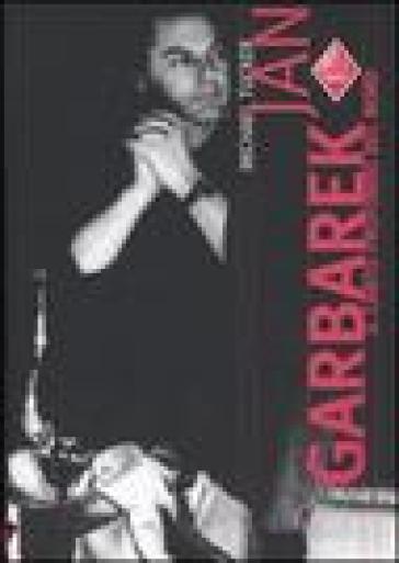 Jan Garbarek. Il canto profondo del Nord - Michael Tucker | Rochesterscifianimecon.com