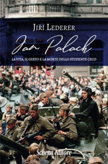 Jan Palach. La vita, il gesto e la morte dello studente ceco - Jiri Lederer pdf epub