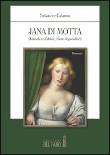 Jana di Motta. (Jannah az-Zahrah fiore di paradiso) - Salvatore Calanna  