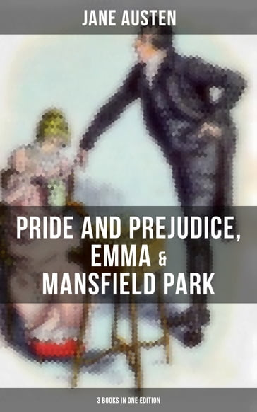 Jane Austen: Pride and Prejudice, Emma & Mansfield Park (3 Books in One Edition)