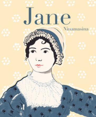 Jane. Vita di Jane Austen - Ninamasina |