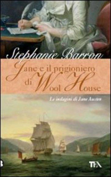 Jane e il prigioniero di Wool House. Le indagini di Jane Austen - Stephanie Barron |