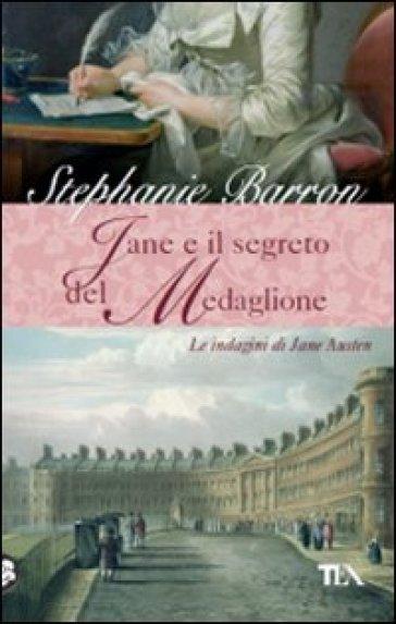 Jane e il segreto del medaglione. Le indagini di Jane Austen - Stephanie Barron |