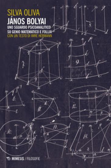 Janos Bolyai. Uno sguardo psicoanalitico su genio matematico e follia - Silva Oliva | Thecosgala.com