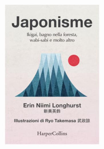 Japonisme. Ikigai, bagno nella foresta, wabi-sabi e molto altro - Erin Niimi Longhurst |
