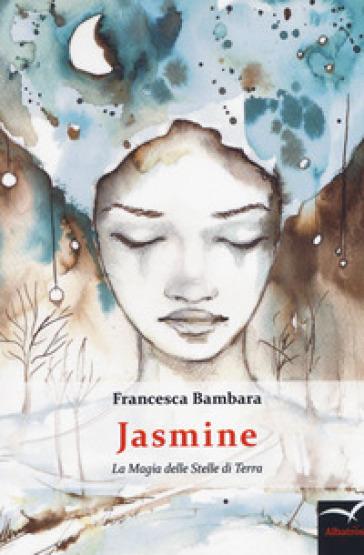 Jasmine . La magia delle stelle di terra - Francesca Bambara | Kritjur.org